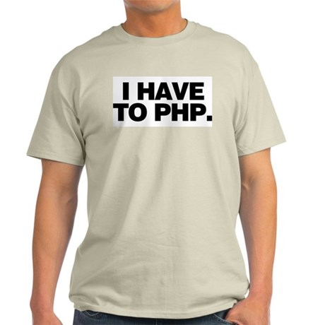 I have to PHP. Ash Grey T-Shirt