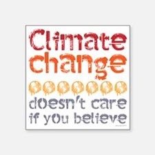 Climate change doesn't care if you believe Sticker