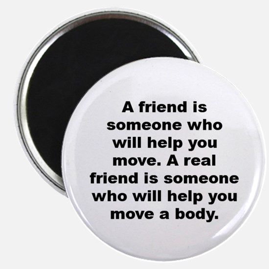 Unique A friend is someone who will help you move a real Magnet