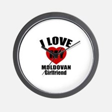 I Love My Moldovan Girlfriend Wall Clock