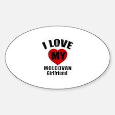 I Love My Moldovan Girlfriend Sticker (Oval)