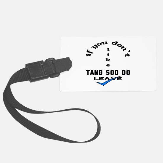 If you don't like Tang Soo do Le Luggage Tag
