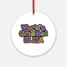 World's Greatest Eliza Round Ornament