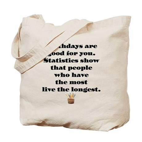 Birthdays are good for you Tote Bag