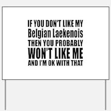 You Do Not Like My Belgian Laekenois Dog Yard Sign