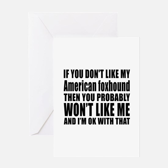 You Do Not Like My American Foxhound Greeting Card