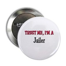 "Trust Me I'm a Jailer 2.25"" Button"