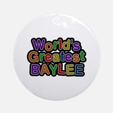 World's Greatest Baylee Round Ornament