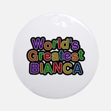 World's Greatest Bianca Round Ornament