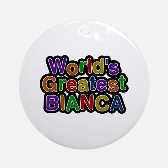 World's Greatest Bianca Round Ornament