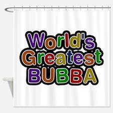 World's Greatest Bubba Shower Curtain