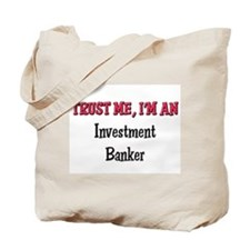 Trust Me I'm an Investment Banker Tote Bag