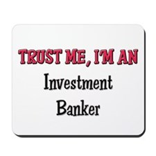 Trust Me I'm an Investment Banker Mousepad