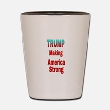 TRUMP Making America Strong Shot Glass