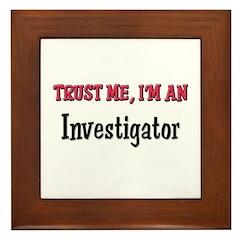 Trust Me I'm an Investigator Framed Tile