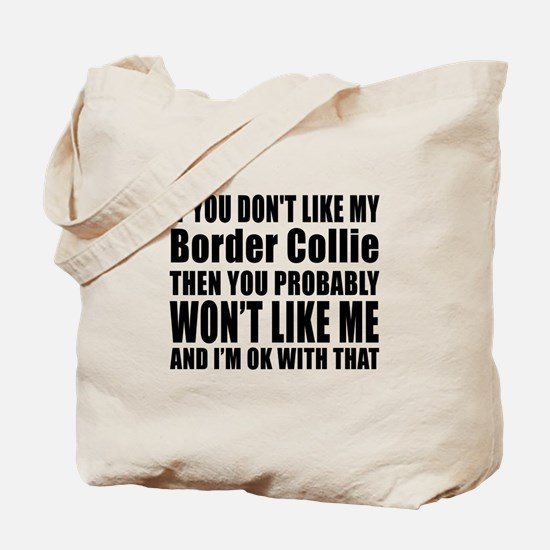 You Do Not Like My Border Collie Dog Tote Bag