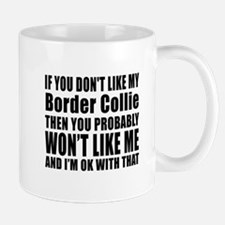 You Do Not Like My Border Collie Dog Mug