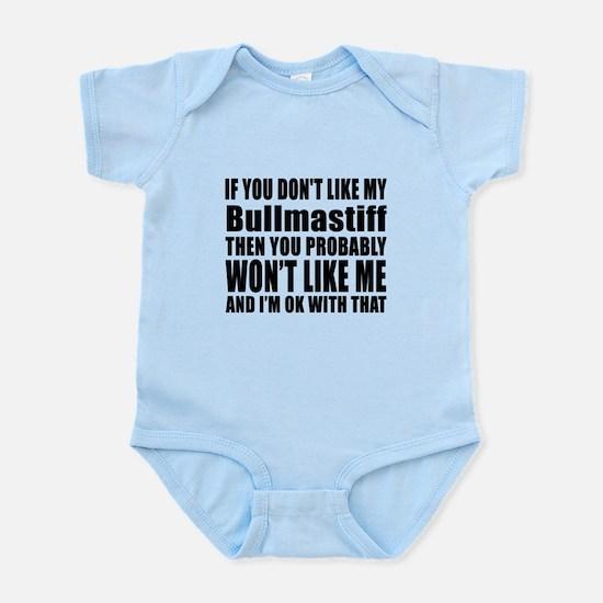 You Do Not Like My Bull mastiff Do Infant Bodysuit