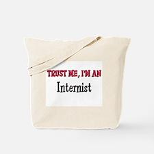 Trust Me I'm an Internist Tote Bag