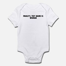 Frailty thy name is woman Infant Bodysuit