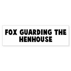 Fox guarding the henhouse Bumper Bumper Sticker
