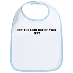 Get the lead out of your feet Bib