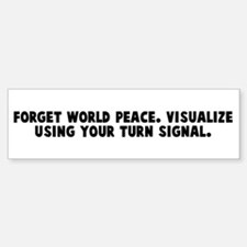 Forget world peace Visualize Bumper Bumper Bumper Sticker