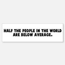 Half the people in the world Bumper Bumper Bumper Sticker
