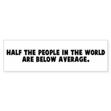 Half the people in the world Bumper Bumper Sticker