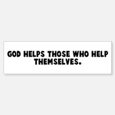 God helps those who help them Bumper Bumper Bumper Sticker