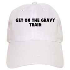 Get on the gravy train Baseball Cap