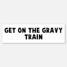 Get on the gravy train Bumper Bumper Bumper Sticker