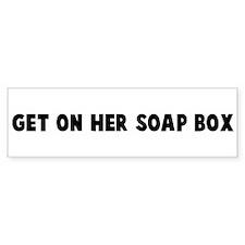 Get on her soap box Bumper Bumper Sticker