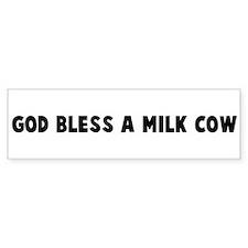 God bless a milk cow Bumper Bumper Sticker