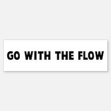 Go with the flow Bumper Bumper Bumper Sticker