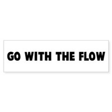 Go with the flow Bumper Bumper Sticker