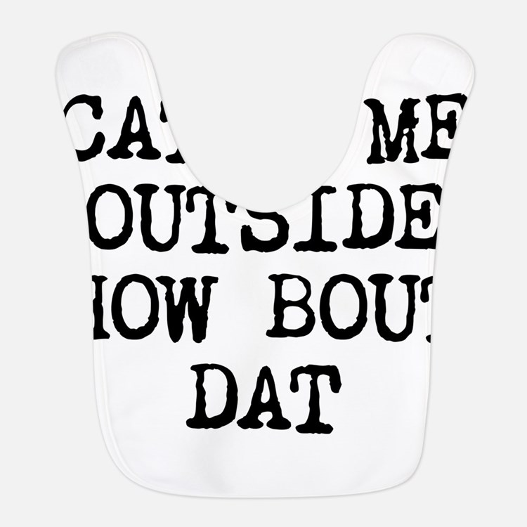 CATCH ME OUTSIDE HOW BOUT DAT Polyester Baby Bib