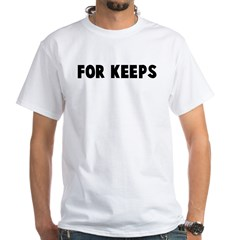 For keeps White T-Shirt