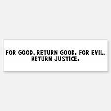 For good return good For evil Bumper Bumper Bumper Sticker