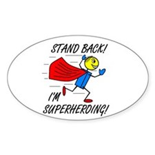 STAND BACK! I'M SUPERHEROING! Oval Decal