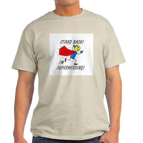STAND BACK! I'M SUPERHEROING! Light T-Shirt