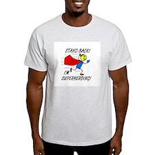 STAND BACK! I'M SUPERHEROING! T-Shirt