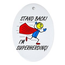 STAND BACK! I'M SUPERHEROING! Oval Ornament