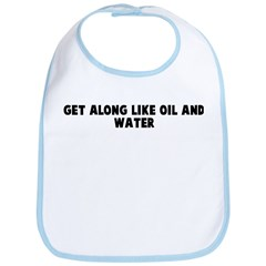 Get along like oil and water Bib