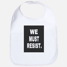 WE MUST RESIST. Baby Bib