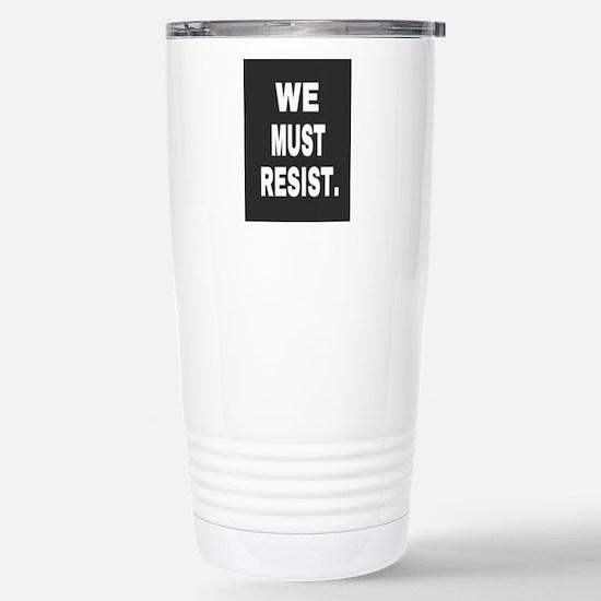 WE MUST RESIST. Stainless Steel Travel Mug