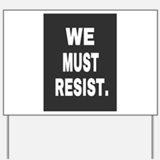 WE MUST RESIST. Yard Sign