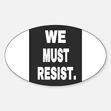 WE MUST RESIST. Decal