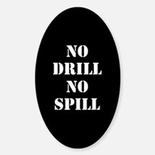 NO DRILL NO SPILL Sticker (Oval)