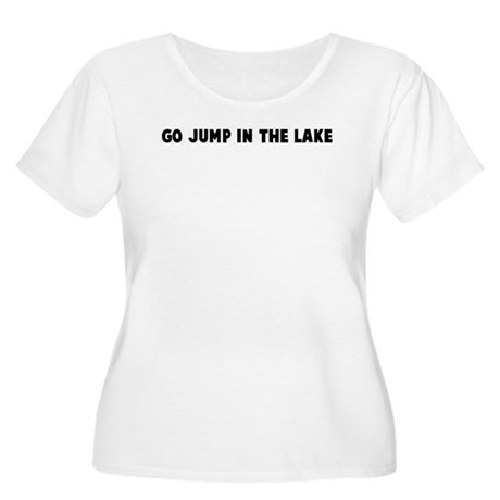 Go jump in the lake Women's Plus Size Scoop Neck T